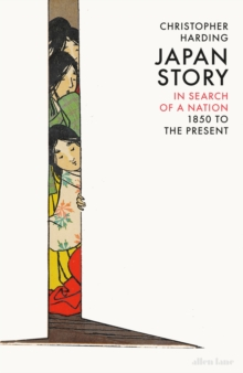 Japan Story : In Search of a Nation, 1850 to the Present, Hardback Book