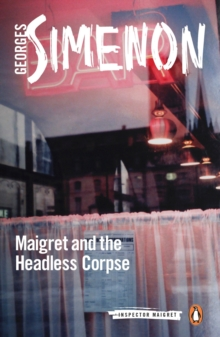 Maigret and the Headless Corpse : Inspector Maigret #47, Paperback / softback Book