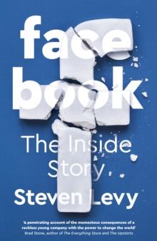 Facebook : The Inside Story, Hardback Book