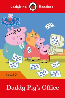 Peppa Pig: Daddy Pig's Office - Ladybird Readers Level 2, Paperback Book