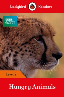 BBC Earth: Hungry Animals - Ladybird Readers Level 2, Paperback / softback Book