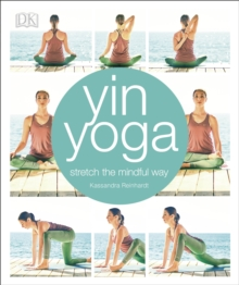Yin Yoga : Stretch the mindful way, Paperback / softback Book
