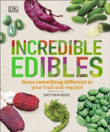 Incredible Edibles : Grow Something Different in Your Fruit and Veg Plot, Hardback Book
