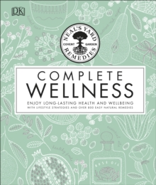 Neal's Yard Remedies Complete Wellness : Enjoy Long-lasting Health and Wellbeing with over 800 Natural Remedies, Hardback Book