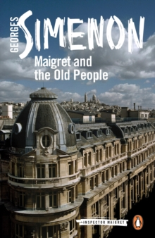 Maigret and the Old People : Inspector Maigret #56, Paperback Book