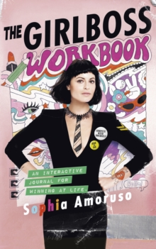 The Girlboss Workbook : An Interactive Journal for Winning at Life, Paperback / softback Book
