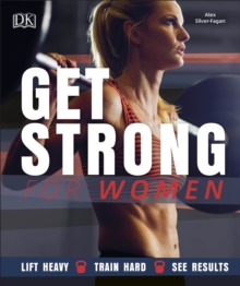 Get Strong For Women : Lift Heavy, Train Hard, See Results, Paperback / softback Book