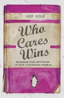 Who Cares Wins : Reasons For Optimism in Our Changing World, Hardback Book