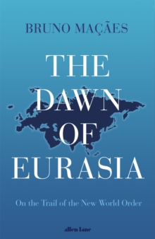 The Dawn of Eurasia : On the Trail of the New World Order, Hardback Book