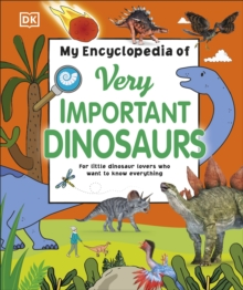 My Encyclopedia of Very Important Dinosaurs : For Little Dinosaur Lovers Who Want to Know Everything, Hardback Book