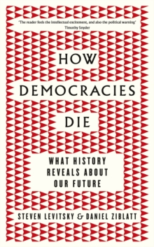 How Democracies Die : The International Bestseller: What History Reveals About Our Future, Hardback Book