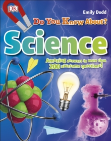 Do You Know About Science? : Amazing Answers to more than 200 Awesome Questions!, Hardback Book