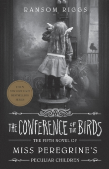 The Conference of the Birds : Miss Peregrine's Peculiar Children, Hardback Book