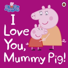 Peppa Pig: I Love You, Mummy Pig, Paperback Book