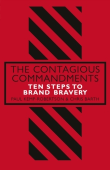The Contagious Commandments : Ten Steps to Brand Bravery, Hardback Book