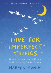 Love for Imperfect Things : The Sunday Times Bestseller: How to Accept Yourself in a World Striving for Perfection, Hardback Book