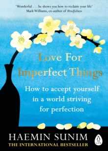 Love for Imperfect Things : The Sunday Times Bestseller: How to Accept Yourself in a World Striving for Perfection, Paperback / softback Book
