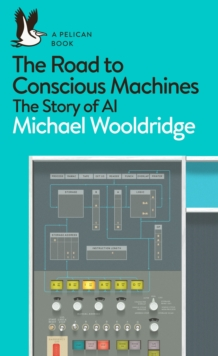 The Road to Conscious Machines : The Story of AI, Paperback / softback Book