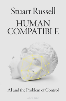 Human Compatible : AI and the Problem of Control, Hardback Book