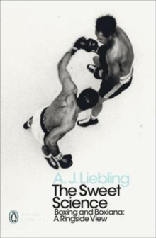 The Sweet Science : Boxing and Boxiana - A Ringside View, Paperback Book