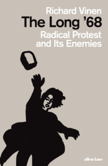 The Long '68 : Radical Protest and Its Enemies, Hardback Book