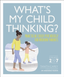 What's My Child Thinking? : Practical Child Psychology for Modern Parents, Paperback / softback Book