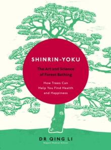 Shinrin-Yoku : The Art and Science of Forest Bathing, Hardback Book