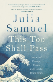 This Too Shall Pass : Stories of Change, Crisis and Hopeful Beginnings, Hardback Book