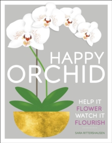 Happy Orchid : Help it Flower, Watch it Flourish, Hardback Book