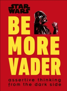 Star Wars Be More Vader : Assertive Thinking from the Dark Side, Hardback Book