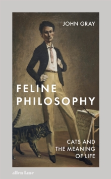 Feline Philosophy : Cats and the Meaning of Life, Hardback Book