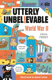 Utterly Unbelievable: WWII in Facts, Paperback / softback Book