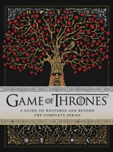Game of Thrones: A Guide to Westeros and Beyond : The Only Official Guide to the Complete HBO TV Series, Hardback Book