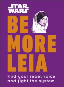 Star Wars Be More Leia : Find Your Rebel Voice And Fight The System, Hardback Book