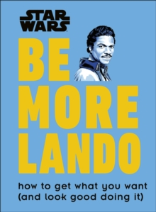 Star Wars Be More Lando : How to Get What You Want (and Look Good Doing It), Hardback Book