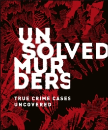 Unsolved Murders : True Crime Cases Uncovered, Hardback Book