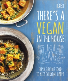 There's a Vegan in the House : Fresh, Flexible Food to Keep Everyone Happy, Hardback Book
