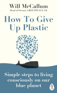 How to Give Up Plastic : A Conscious Guide to Changing the World, One Plastic Bottle at a Time, EPUB eBook