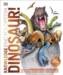 Knowledge Encyclopedia Dinosaur! : Over 60 Prehistoric Creatures as You've Never Seen Them Before, Hardback Book