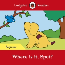 Where is it, Spot? - Ladybird Readers Beginner Level, Paperback / softback Book