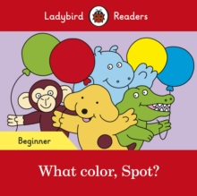 What color, Spot? - Ladybird Readers Beginner Level, Paperback / softback Book