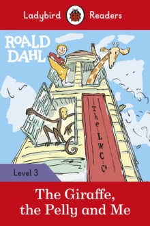 Roald Dahl: The Giraffe, the Pelly and Me - Ladybird Readers Level 3, Paperback / softback Book