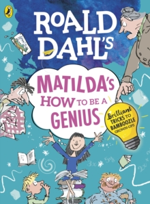 Roald Dahl's Matilda's How to be a Genius : Brilliant Tricks to Bamboozle Grown-Ups, Hardback Book