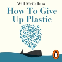 How to Give Up Plastic : A Conscious Guide to Changing the World, One Plastic Bottle at a Time, eAudiobook MP3 eaudioBook