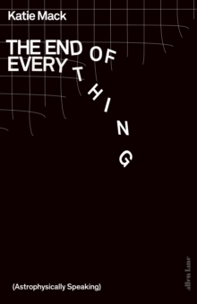 The End of Everything : (Astrophysically Speaking), Hardback Book