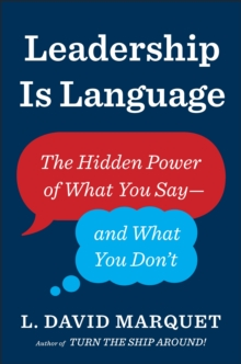 Leadership Is Language : The Hidden Power of What You Say and What You Don't, EPUB eBook
