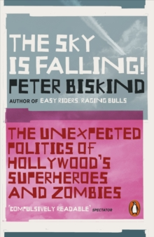 The Sky is Falling! : The Unexpected Politics of Hollywood's Superheroes and Zombies, Paperback / softback Book