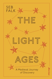 The Light Ages : A Medieval Journey of Discovery, Hardback Book