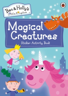 Ben and Holly's Little Kingdom: Magical Creatures Sticker Activity Book, Paperback / softback Book