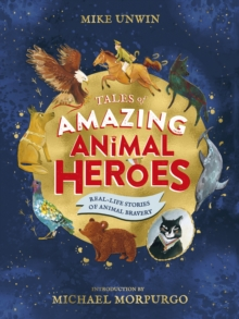 Tales of Amazing Animal Heroes : With an introduction from Michael Morpurgo, Hardback Book